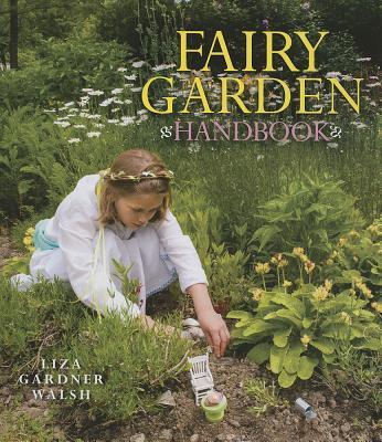 Fairy Garden Handbook By Walsh, Liza Gardner